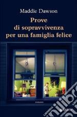 Prove di sopravvivenza per una famiglia felice libro