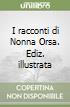 I racconti di Nonna Orsa. Ediz. illustrata libro