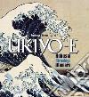 Ukiyo-e. Utamaro, Hokusai, Hiroshige. Ediz. illustrata libro