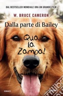 Dalla parte di Bailey. Qua la zampa! libro di Cameron Bruce W.