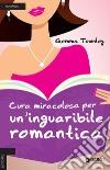 Cura miracolosa per un'inguaribile romantica libro