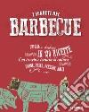 I segreti del  barbecue. Griglia e barbecue in 150 ricette libro