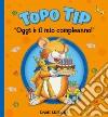 Topo Tip. Oggi è il mio compleanno! libro