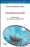 Incontriamo Ges�. Orientamenti per l'annuncio e la catechesi in Italia