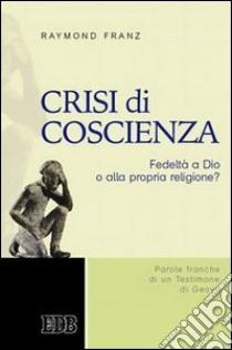Crisi di coscienza. Fedeltà a Dio o alla propria religione? libro di Franz Raymond V.; Aveta A. (cur.)
