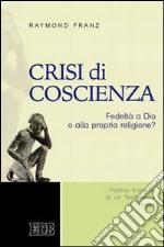 Crisi di coscienza. Fedeltà a Dio o alla propria religione? libro