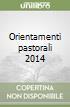 Orientamenti pastorali 2014