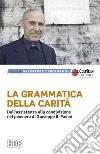 La grammatica della carit�. Dall'assistenza alla condivisione nel pensiero di Giuseppe B. Pasini