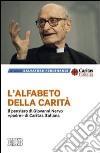 L'alfabeto della carità. Il pensiero di Giovanni Nervo, «padre» di Caritas Italiana libro
