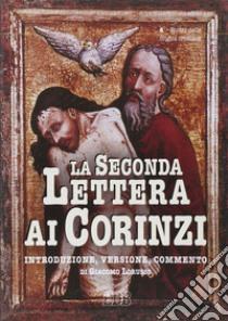 La seconda Lettera ai corinzi. Introduzione, versione, commento libro di Lorusso Giacomo