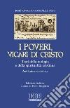 I poveri, vicari di Cristo. Testi della teologia e della spiritualità cristiane. Antologia commentata libro