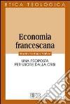 Economia francescana. Una proposta per uscire dalla crisi