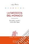 La saggezza del monaco. Spiritualità monastica e vita della Chiesa libro