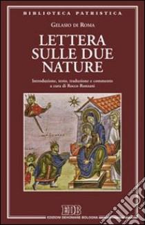 Lettera sulle due nature. Introduzione, testo, traduzione e commento a cura di Rocco Ronzani libro di Gelasio di Roma