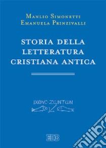 Storia della letteratura cristiana antica libro di Simonetti Manlio - Prinzivalli Emanuela