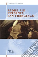 Padre Pio presenta san Francesco libro di Antonino Giuseppe