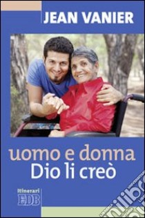 Uomo e donna Dio li creò libro di Vanier Jean