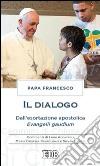 Il dialogo. Dall'esortazione apostolica. Evangelii gaudium. Commenti di Luigi Accattoli, Maria Cristina Bartolomei e Silvano Zucal libro