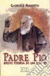 Padre Pio. Breve storia di un santo libro