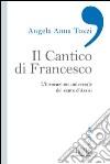Il Cantico di Francesco. L'invocazione universale del santo d'Assisi
