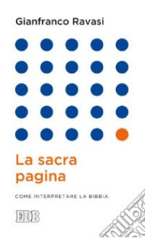 La sacra pagina. Come interpretare la Bibbia libro di Ravasi Gianfranco