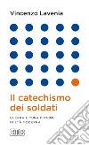 Il catechismo dei soldati. Guerra e cura d'anime in et� moderna