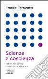 Scienza e coscienza. Verit� personali e pratiche pubbliche