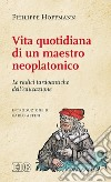 Vita quotidiana di un maestro neoplatonico. Le radici tardo antiche dell'educazione libro
