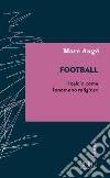 Football. Il calcio come fenomeno religioso libro