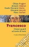Francesco. Cinque sguardi sul santo di Assisi libro