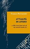 Attualità di Lutero. La riforma e i paradossi del mondo moderno libro