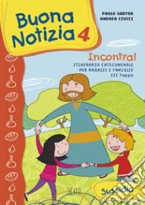 Buona notizia. Incontra! Itinerario catecumenale per bambini e famiglie. 3ª tappa. Sussidio (4) libro di Sartor Paolo - Ciucci Andrea