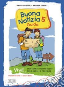 Buona notizia. Vivi! Itinerario mistagogico per ragazzi e famiglie. Guida (5) libro di Sartor Paolo - Ciucci Andrea