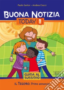 Buona notizia. Today. Guida al sussidio (1) libro di Sartor Paolo - Ciucci Andrea