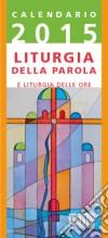 Liturgia della parola e liturgia delle ore. Anno B. Calendario 2015