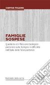 Famiglie sospese. Quaderno di riflessione teologico-pastorale sulla famiglia in difficoltà nell'Italia delle false partenze libro