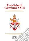 Encicliche di Giovanni XXIII. Ad Petri cathedram, Sacerdotii nostri primordia, Grata recordatio, Princeps pastorum, Mater et magistra, Aeterna Dei sapientia...