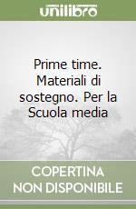 Prime time. Materiali di sostegno. Per la Scuola media libro di Moretti Mariella - Shantz Vivian