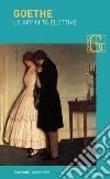 Le affinità elettive libro di Goethe J. Wolfgang