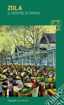 Il ventre di Parigi libro di Zola Émile