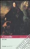 Il Cid. Testo francese a fronte libro di Corneille Pierre