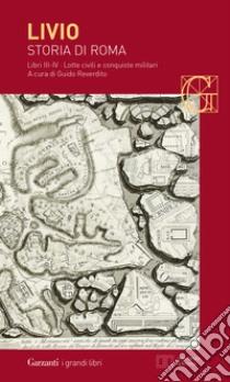 Storia di Roma. Libri 3-4. Lotte civili e conquiste militari. Testo latino a fronte libro di Livio Tito