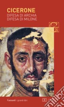 Difesa di Archia-Difesa di Milone. Testo latino a fronte libro di Cicerone M. Tullio
