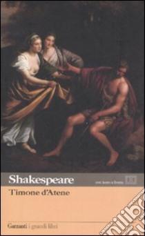 Timone d'Atene. Testo inglese a fronte libro di Shakespeare William