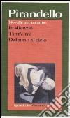 Novelle per un anno: In silenzio-Tutt'e tre-Dal naso al cielo libro di Pirandello Luigi