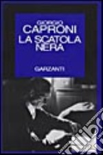 La scatola nera libro di Caproni Giorgio