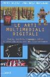 Le arti multimediali digitali. Storia, tecniche, linguaggi, etiche ed estetiche del nuovo millennio libro