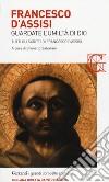 Francesco d'Assisi. Guardate l'umiltà di Dio. Tutti gli scritti libro