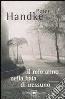 Il mio anno nella baia di nessuno libro di Handke Peter