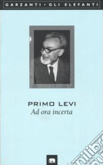 Ad ora incerta libro di Levi Primo